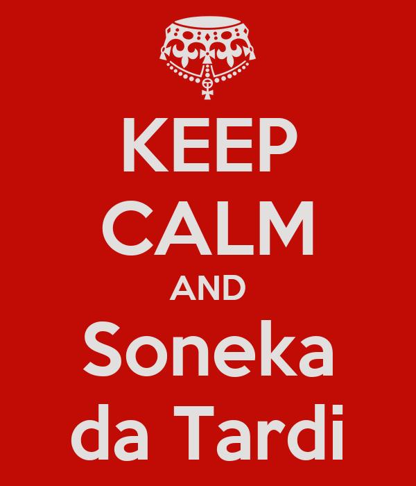 KEEP CALM AND Soneka da Tardi