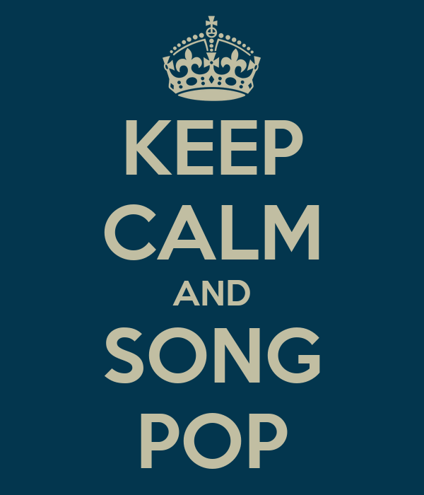 KEEP CALM AND SONG POP