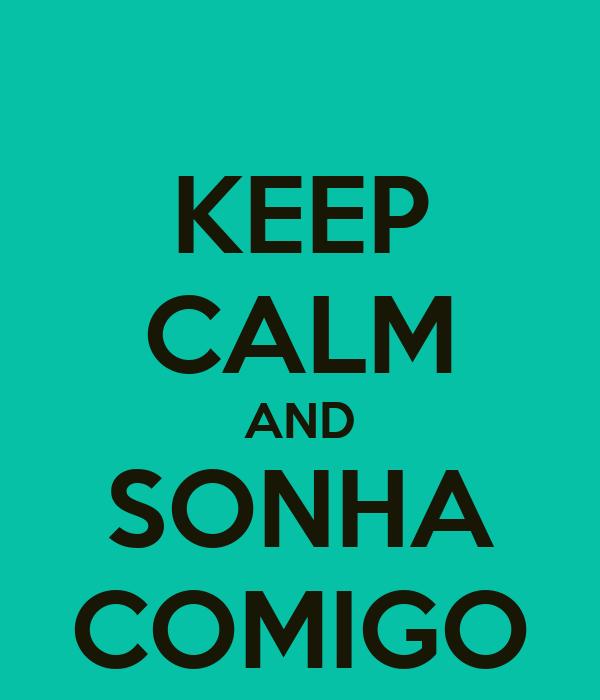 KEEP CALM AND SONHA COMIGO