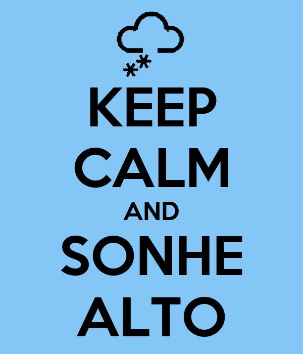 KEEP CALM AND SONHE ALTO