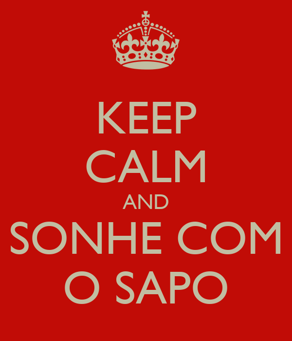 KEEP CALM AND SONHE COM O SAPO