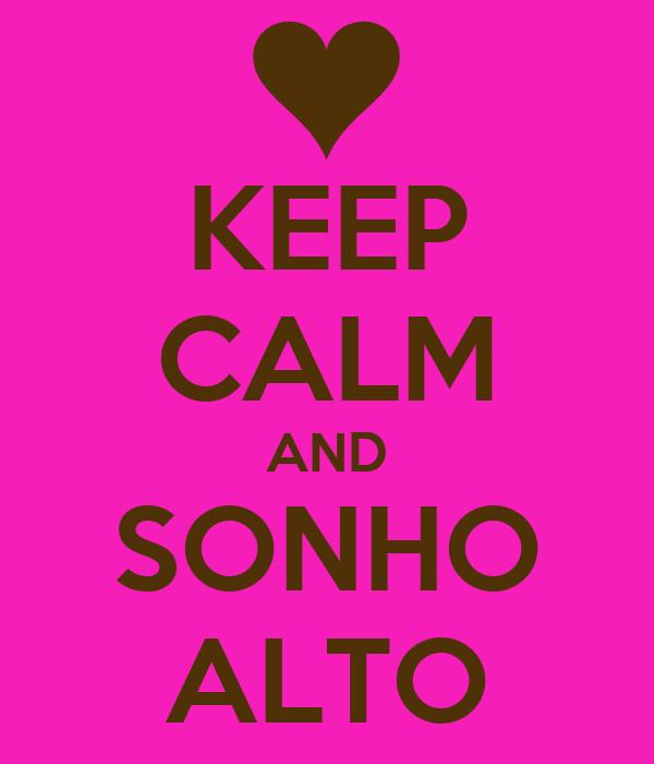 KEEP CALM AND SONHO ALTO