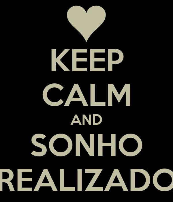 KEEP CALM AND SONHO REALIZADO