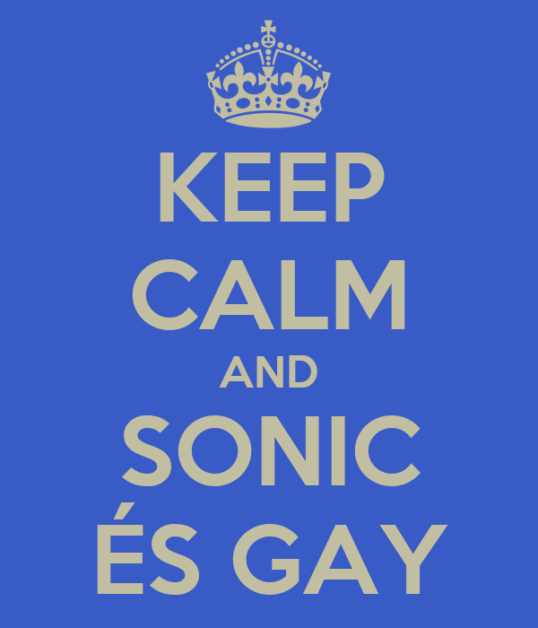 KEEP CALM AND SONIC ÉS GAY