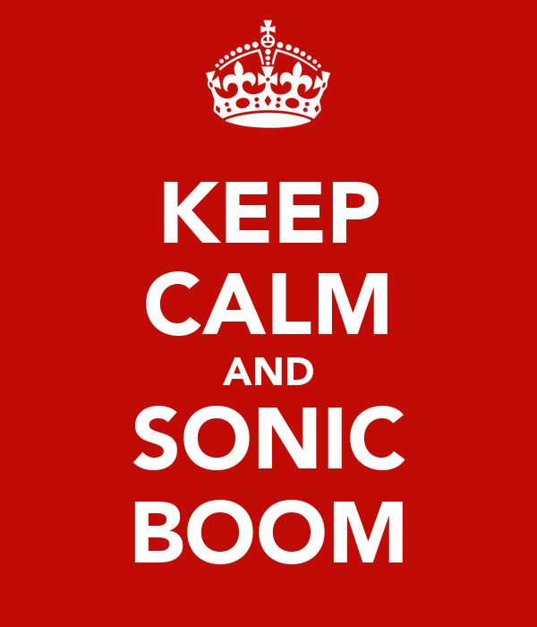 KEEP CALM AND SONIC BOOM