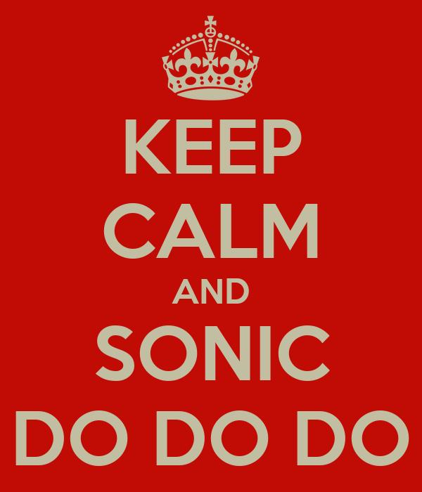 KEEP CALM AND SONIC DO DO DO