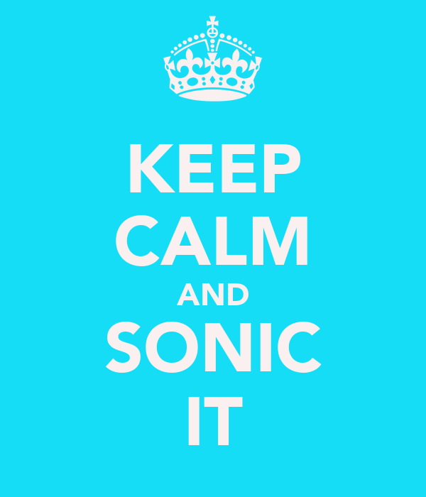 KEEP CALM AND SONIC IT