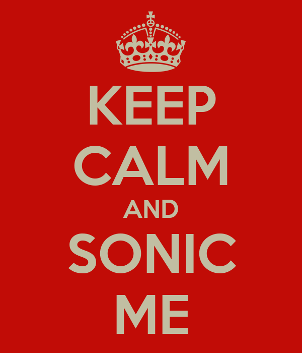 KEEP CALM AND SONIC ME