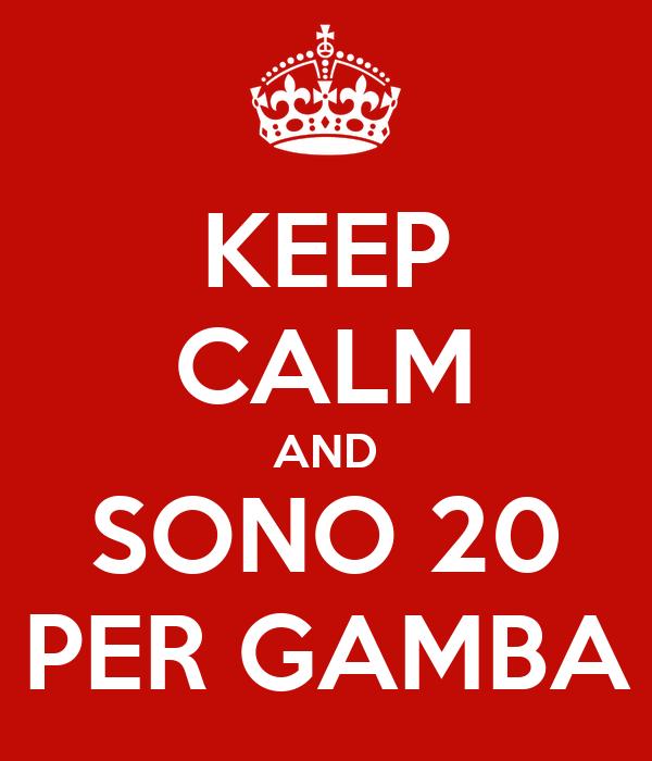 KEEP CALM AND SONO 20 PER GAMBA