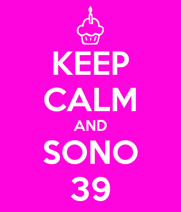 KEEP CALM AND SONO 39