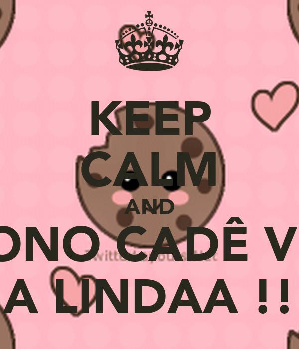 KEEP CALM AND SONO CADÊ VC  SUA LINDAA !!!!!
