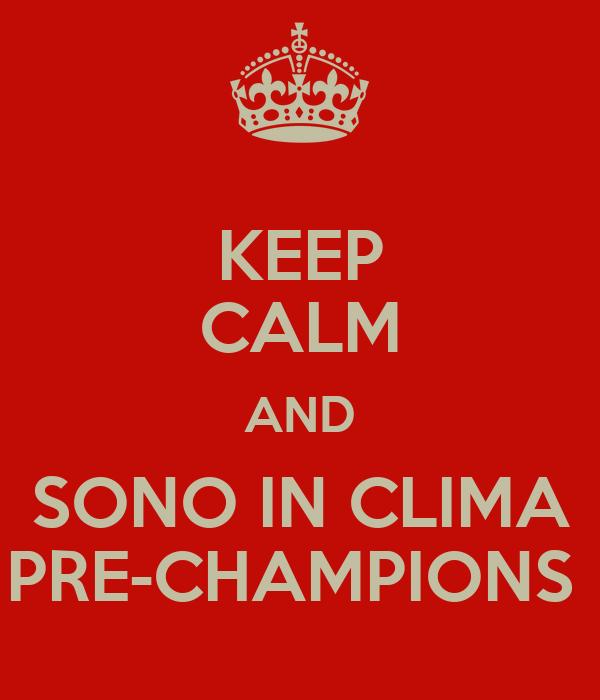 KEEP CALM AND SONO IN CLIMA PRE-CHAMPIONS