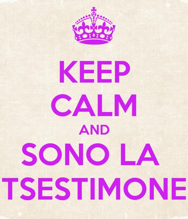 KEEP CALM AND SONO LA  TSESTIMONE