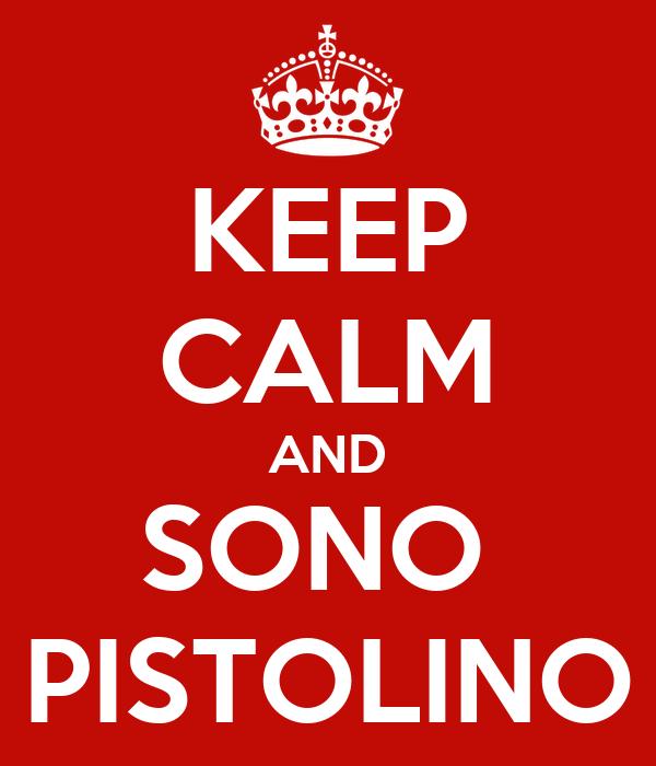 KEEP CALM AND SONO  PISTOLINO