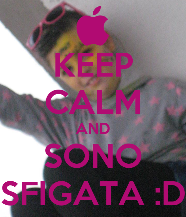 KEEP CALM AND SONO SFIGATA :D