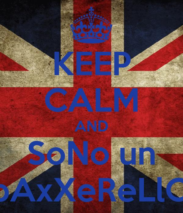 KEEP CALM AND SoNo un pAxXeReLlO