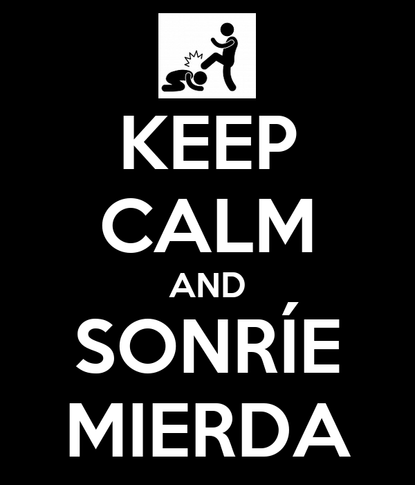 KEEP CALM AND SONRÍE MIERDA