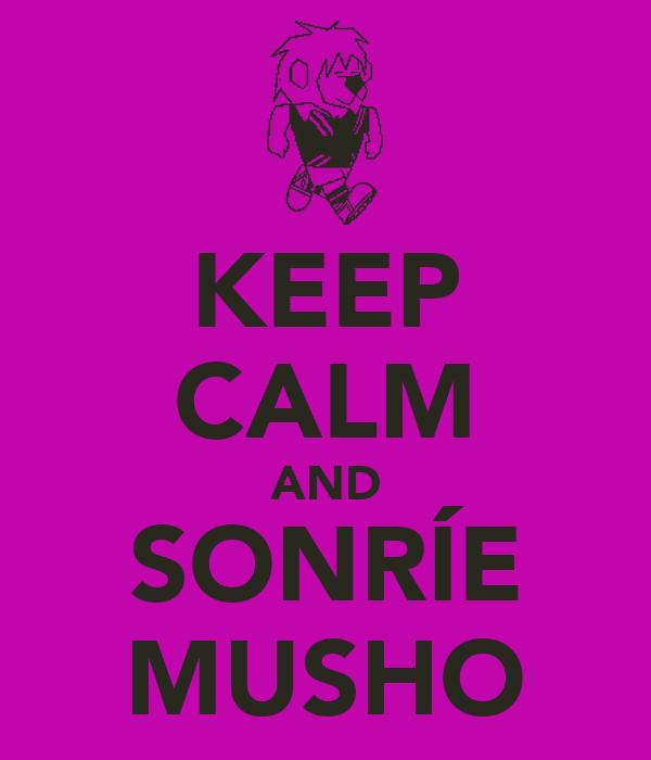 KEEP CALM AND SONRÍE MUSHO