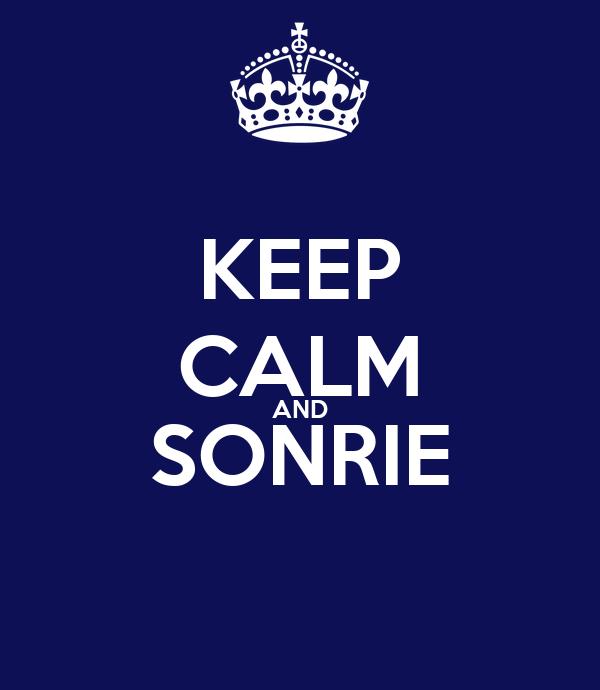 KEEP CALM AND SONRIE