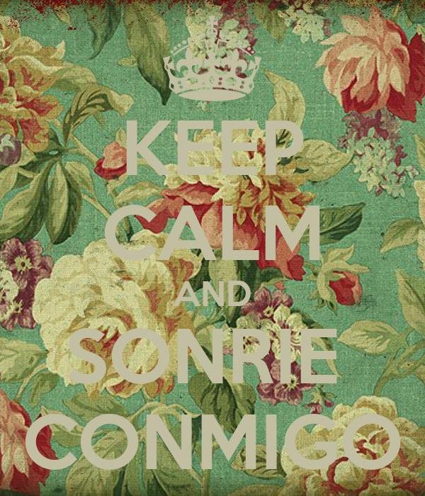 KEEP CALM AND SONRIE  CONMIGO