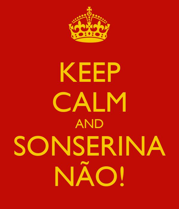 KEEP CALM AND SONSERINA NÃO!