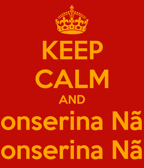 KEEP CALM AND Sonserina Não Sonserina Não