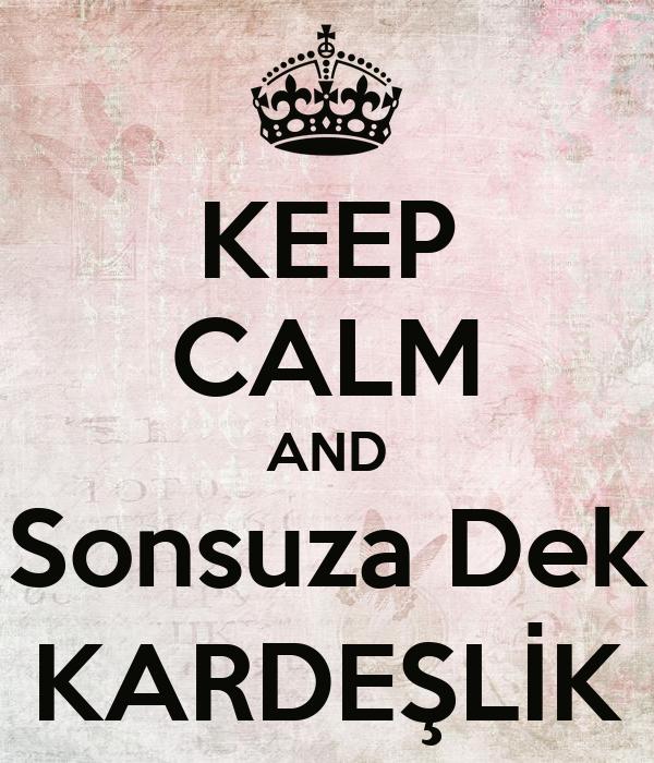 KEEP CALM AND Sonsuza Dek KARDEŞLİK