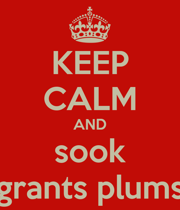 KEEP CALM AND sook grants plums