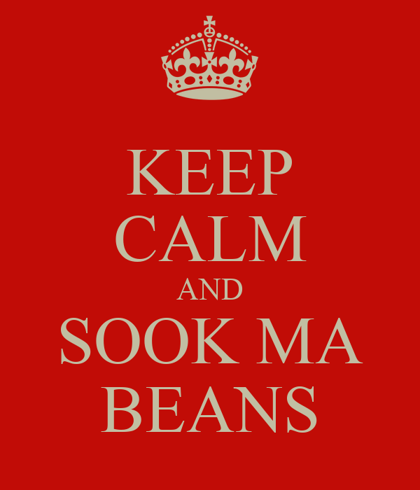 KEEP CALM AND SOOK MA BEANS