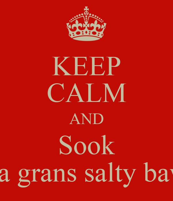 KEEP CALM AND Sook Ma grans salty baws