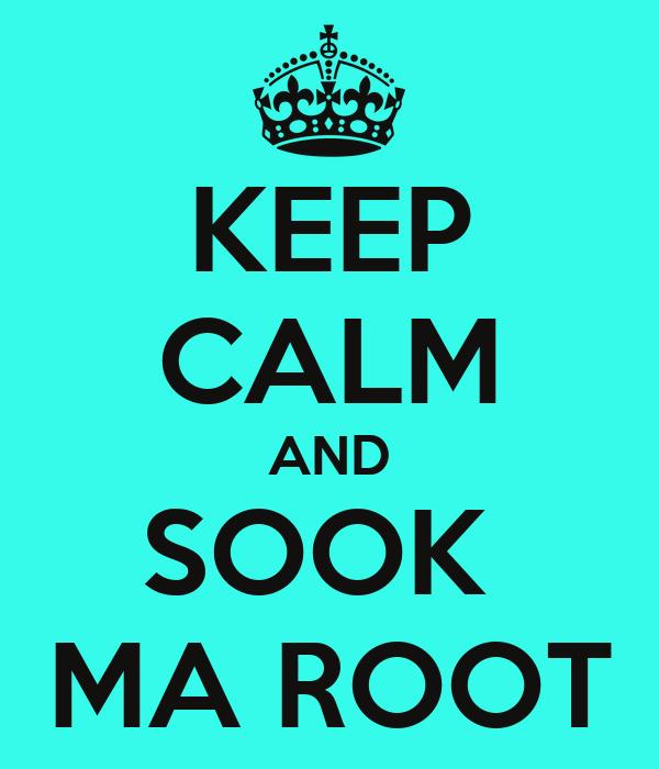 KEEP CALM AND SOOK  MA ROOT