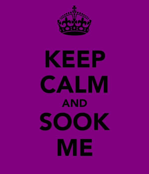 KEEP CALM AND SOOK ME