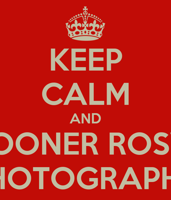 KEEP CALM AND SOONER ROSW PHOTOGRAPHY
