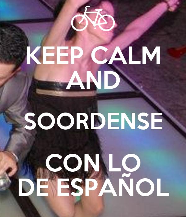 KEEP CALM AND SOORDENSE CON LO DE ESPAÑOL