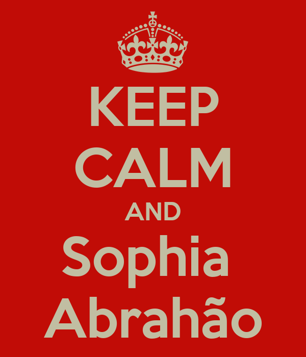 KEEP CALM AND Sophia  Abrahão