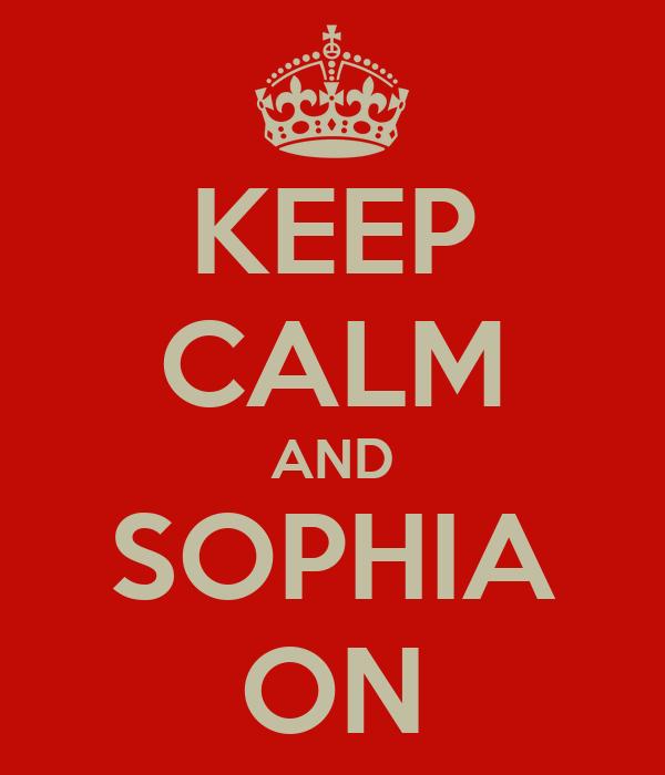 KEEP CALM AND SOPHIA ON