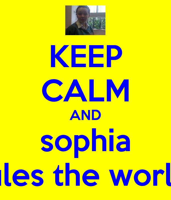 KEEP CALM AND sophia rules the world!