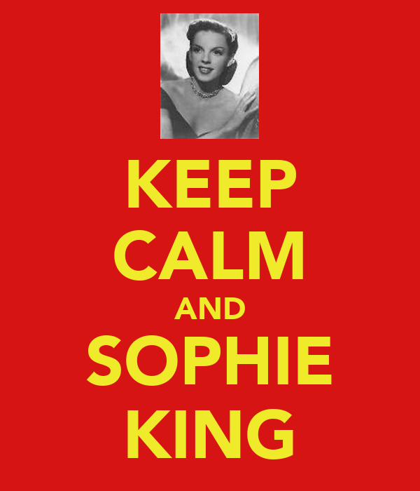 KEEP CALM AND SOPHIE KING