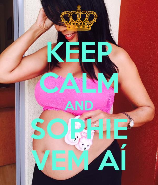 KEEP CALM AND SOPHIE VEM AÍ