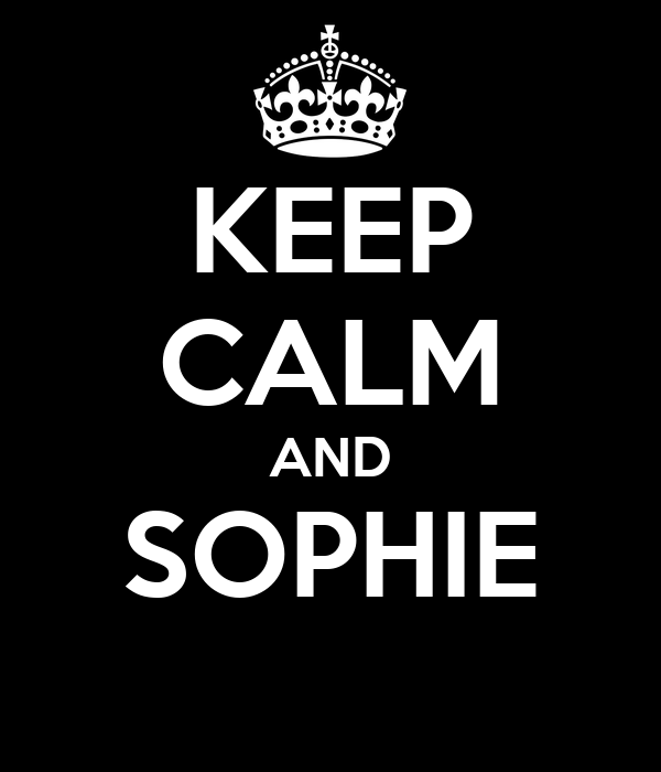 KEEP CALM AND SOPHIE