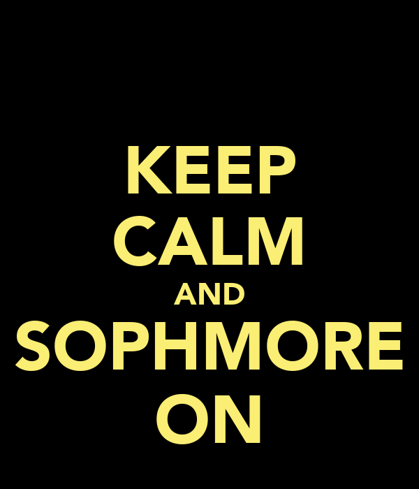 KEEP CALM AND SOPHMORE ON