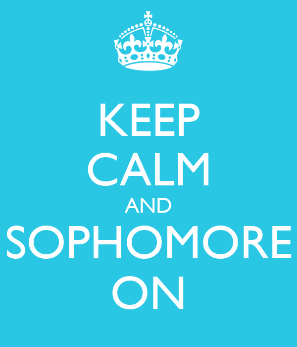KEEP CALM AND SOPHOMORE ON