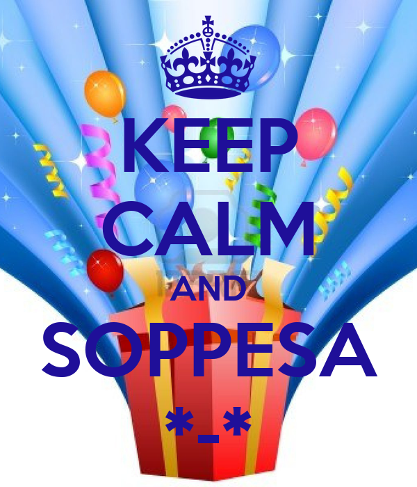 KEEP CALM AND SOPPESA *-*