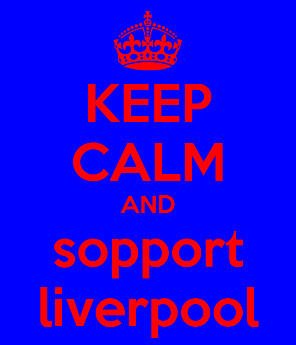 KEEP CALM AND sopport liverpool