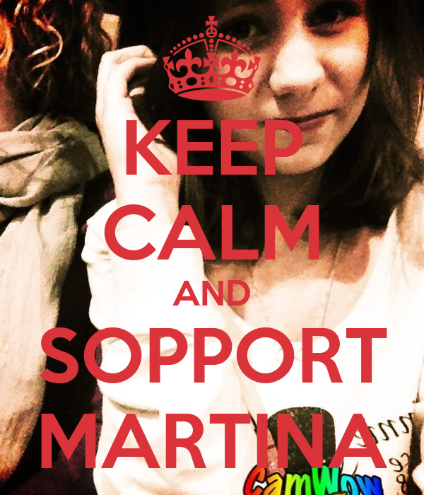 KEEP CALM AND SOPPORT MARTINA