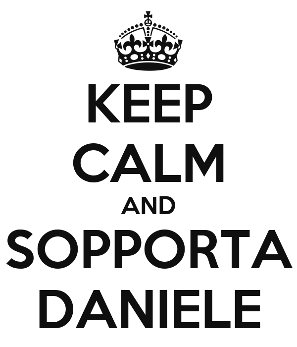 KEEP CALM AND SOPPORTA DANIELE