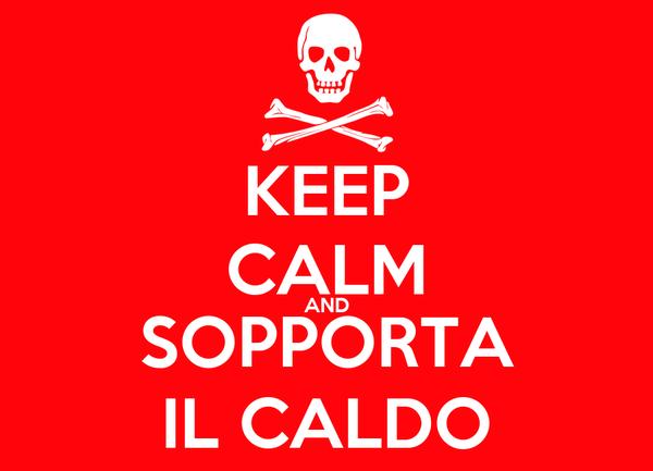 KEEP CALM AND SOPPORTA IL CALDO