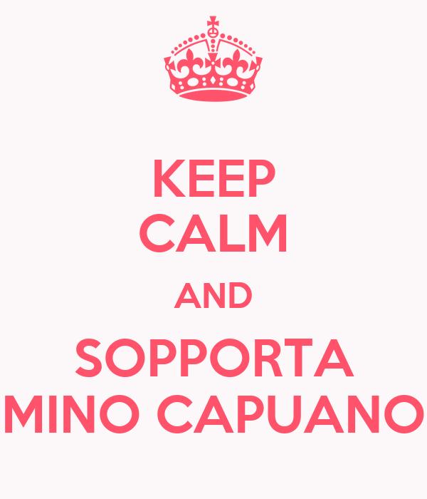 KEEP CALM AND SOPPORTA MINO CAPUANO