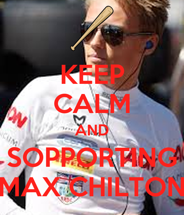 KEEP CALM AND SOPPORTING MAX CHILTON
