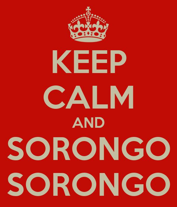 KEEP CALM AND SORONGO SORONGO